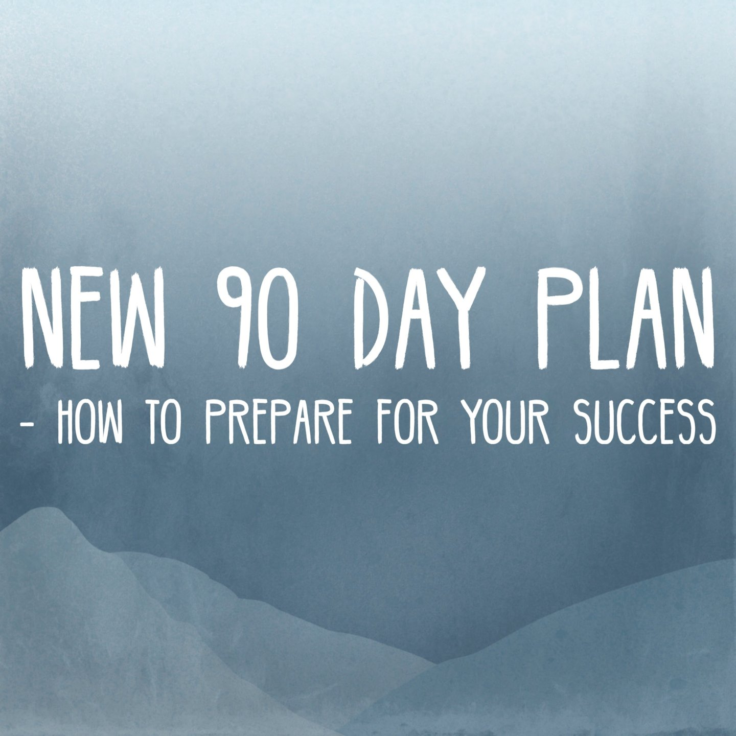 New 90 Day Plan, how to prepare for success!