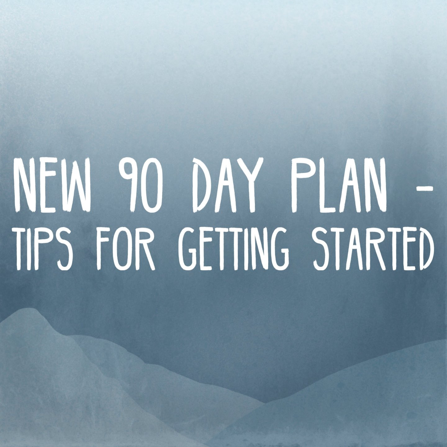 New 90 Day Plan, tips for getting started