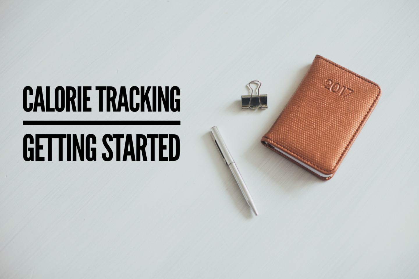 Calorie tracking tips #No.1 – Getting started